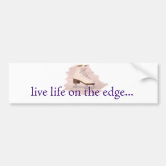 Live life on the edge... bumper sticker