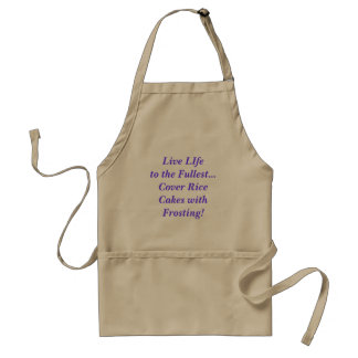 Live LIfe to the Fullest...Cover Rice Cakes wit... Standard Apron