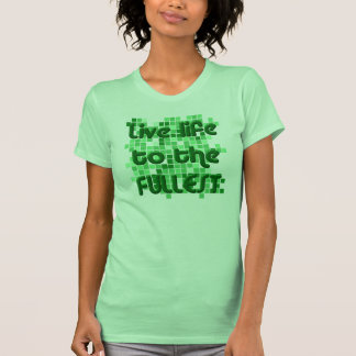 Live life to the fullest - green tees
