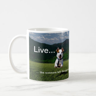 Live Like Someone Left the Gate Open Coffee Mug