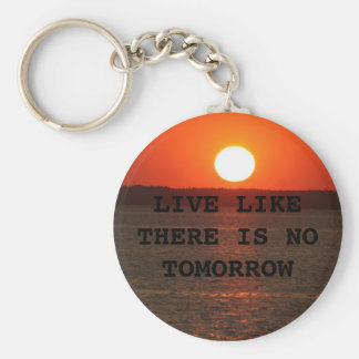 LIVE LIKE THERE IS NO TOMORROW KEY RING