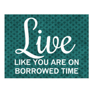 Live Like You are on Borrowed Time Post Cards