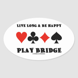 Live Long & Be Happy Play Bridge (Four Card Suits) Oval Sticker