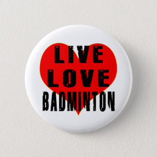 Live Love Badminton 6 Cm Round Badge