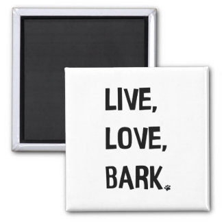 Live, Love, Bark Fridge Magnet