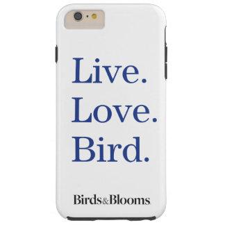 Live. Love. Bird. Tough iPhone 6 Plus Case
