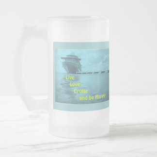 Live Love Cruise and Be Happy Frosted Glass Beer Mug