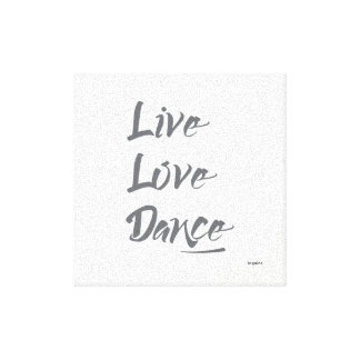 LIVE LOVE DANCE Grey Text Quote Canvas Print
