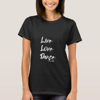 LIVE LOVE DANCE Modern Cool Typography T-Shirt