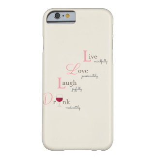 Live Love Laugh and Drink wine Barely There iPhone 6 Case