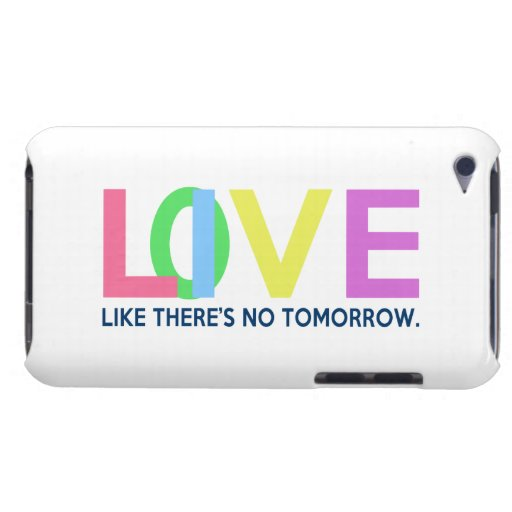 Live Love like there is no tomorrow Barely There iPod Cases