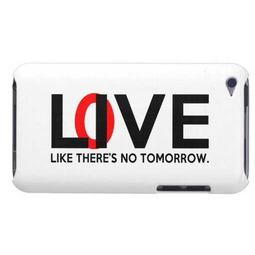 Live Love like there is no tomorrow iPod Touch Case-Mate Case