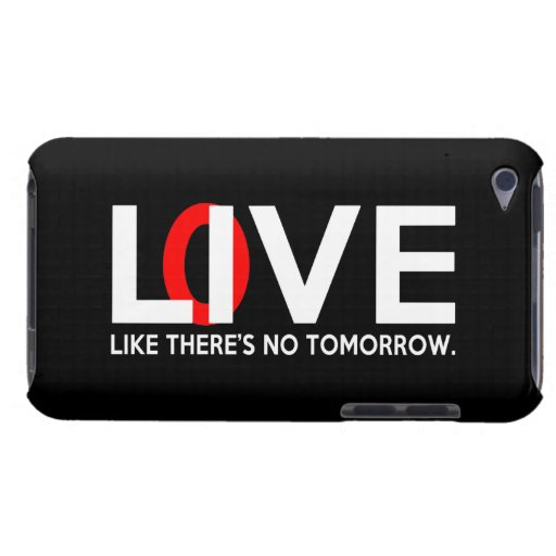 Live Love like there is no tomorrow Case-Mate iPod Touch Case