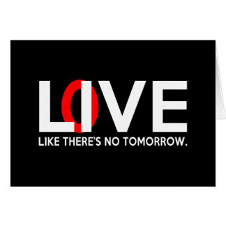 Live Love like there is no tomorrow Greeting Cards