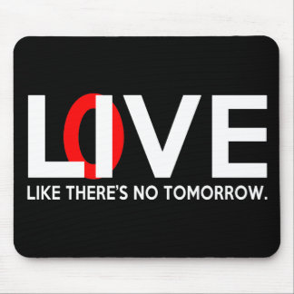Live Love like there is no tomorrow Mouse Pad