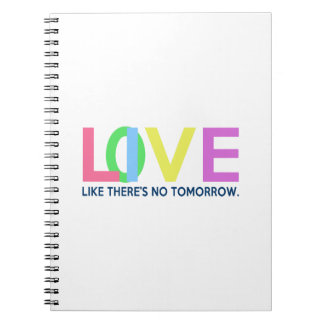 Live Love like there is no tomorrow Note Book