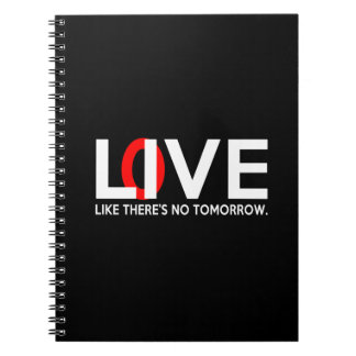 Live Love like there is no tomorrow Notebooks