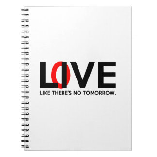 Live Love like there is no tomorrow Note Books