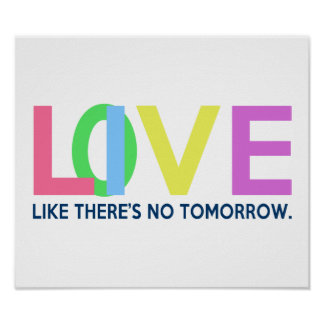 Live Love like there is no tomorrow Poster