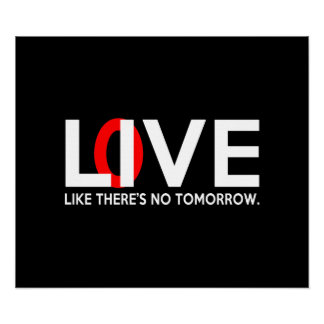 Live Love like there is no tomorrow Print