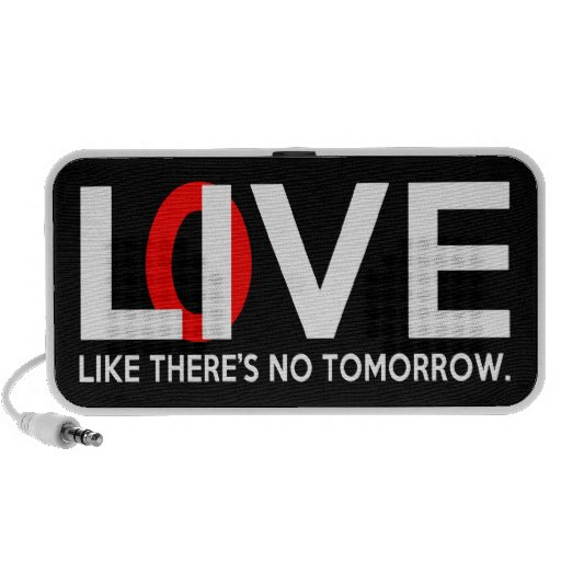 Live Love like there is no tomorrow Portable Speakers