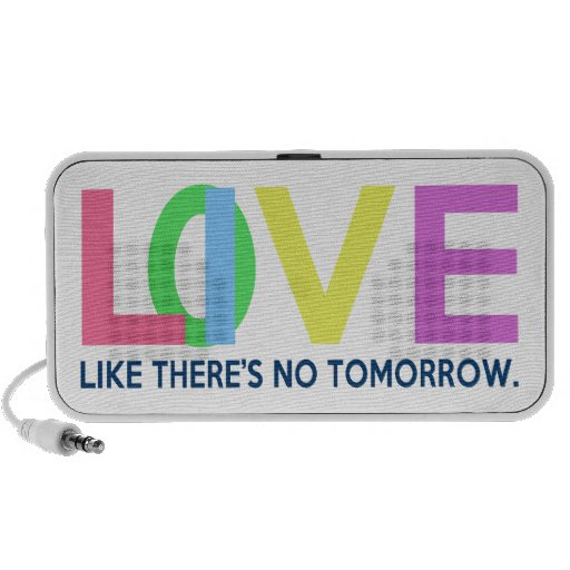 Live Love like there is no tomorrow iPhone Speaker