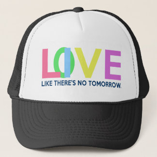 Live Love like there is no tomorrow Trucker Hat