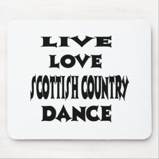 Live Love Scottish Country Dancing Mouse Pad