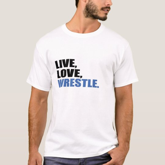 Live Love Wrestle T-Shirt