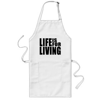 Live Positive Mantra Quote : Life is for Living Long Apron