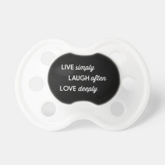 Live Simply, Laugh Often, Love Deeply Baby Pacifiers