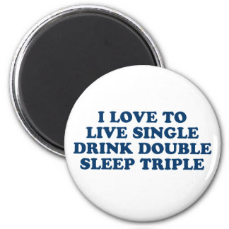 Live Single Drink Double Sleep Triple 6 Cm Round Magnet