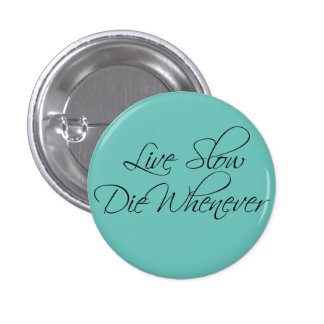 Live Slow, Die Whenever. 3 Cm Round Badge