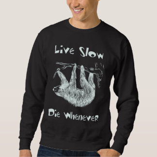 Live Slow. Die Whenever Sloth Sweater Pullover Sweatshirt