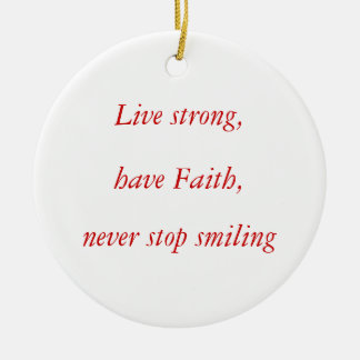 Live strong,, have Faith,, never stop smiling Round Ceramic Decoration