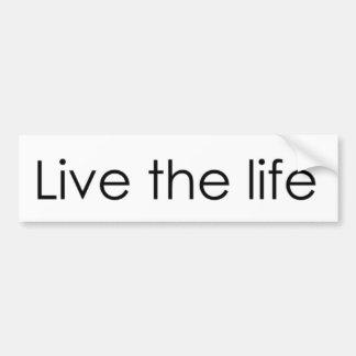 Live the Life Bumper Sticker