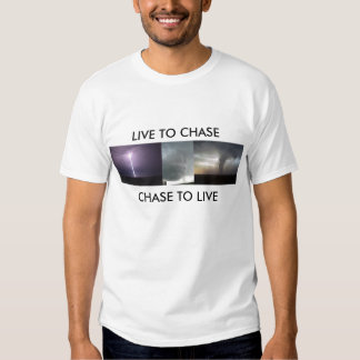 LIVE TO CHASE, CHASE TO LIVE T SHIRTS