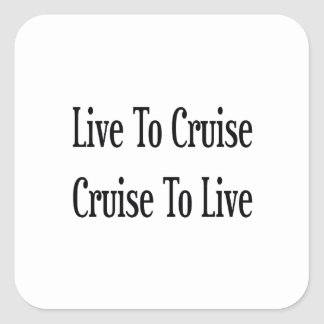 Live To Cruise Cruise To Live Square Stickers