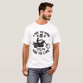live to ride ride to live since 1968 T-Shirt