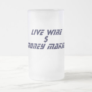 LIVE WIRE, $, MONEY MAKIN FROSTED GLASS BEER MUG