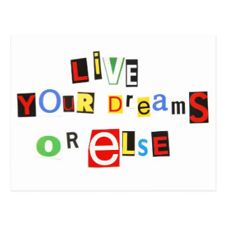 Live your dreams or else post cards