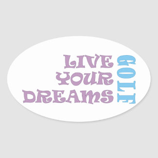 Live Your Golf Dreams Oval Sticker