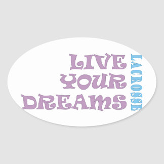 Live Your Lacrosse Dreams Oval Sticker