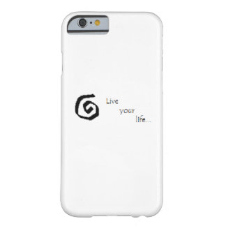 """""""Live your life..."""" iPhone 6 case"""