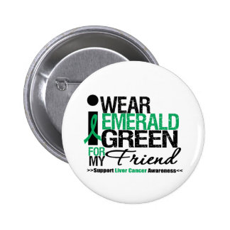 Liver Cancer Emerald Green Ribbon For My Friend 6 Cm Round Badge