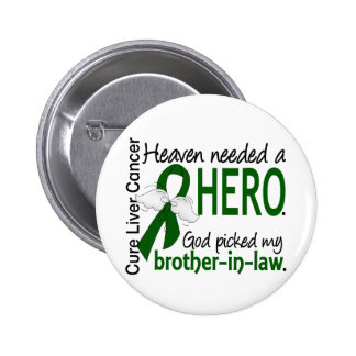 Liver Cancer Heaven Needed a Hero Brother-In-Law 2 Inch Round Button