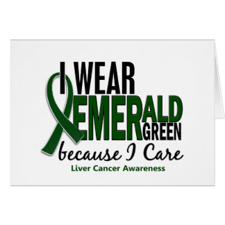 Liver Cancer I Wear Emerald Green Because I Care Greeting Card