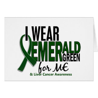 Liver Cancer I Wear Emerald Green For ME 10 Greeting Card