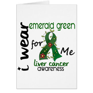 Liver Cancer I Wear Emerald Green For ME 43 Greeting Card