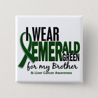 Liver Cancer I Wear Emerald Green For My Brother 15 Cm Square Badge